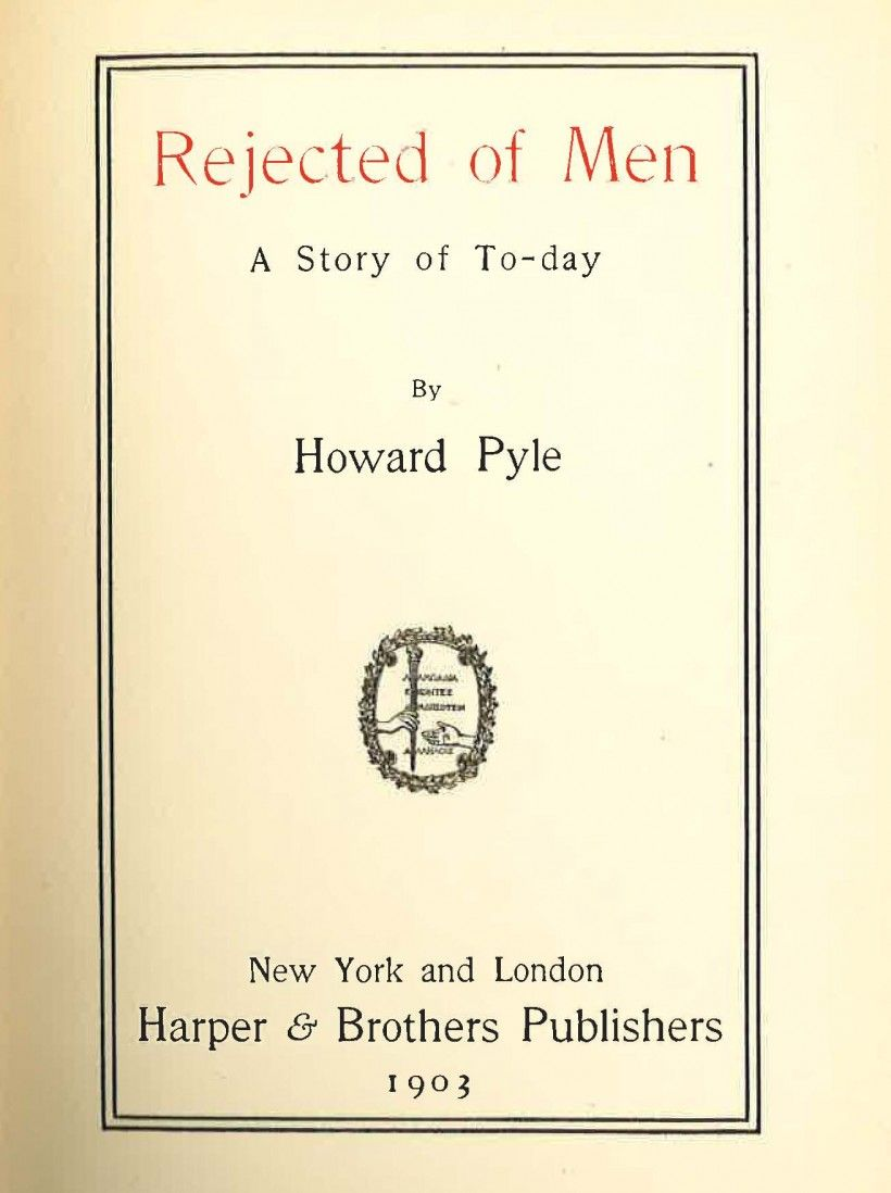 """Title page to the 1903 first edition of Howard Pyle's """"Rejected of Men."""" The book is unillustrated."""